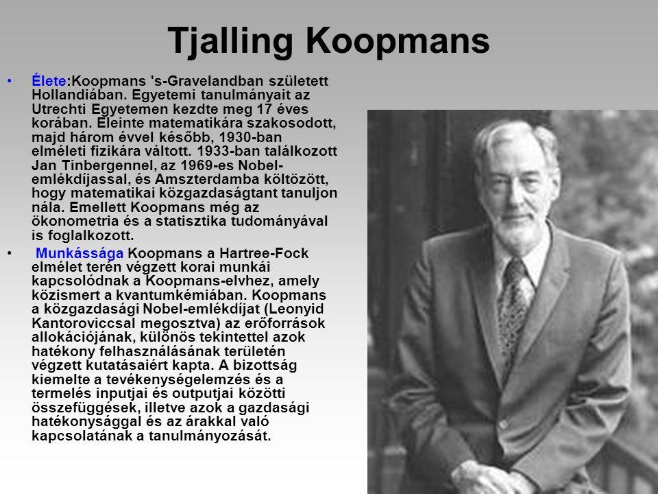 Tjalling Koopmans Élete:Koopmans 's-Gravelandban született Hollandiában. Egyetemi tanulmányait az Utrechti Egyetemen kezdte meg 17 éves korában. Elein