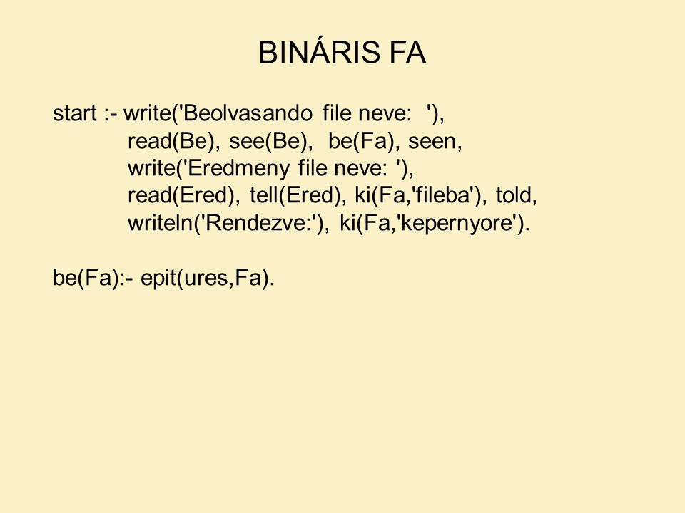 start :- write('Beolvasando file neve: '), read(Be), see(Be), be(Fa), seen, write('Eredmeny file neve: '), read(Ered), tell(Ered), ki(Fa,'fileba'), to