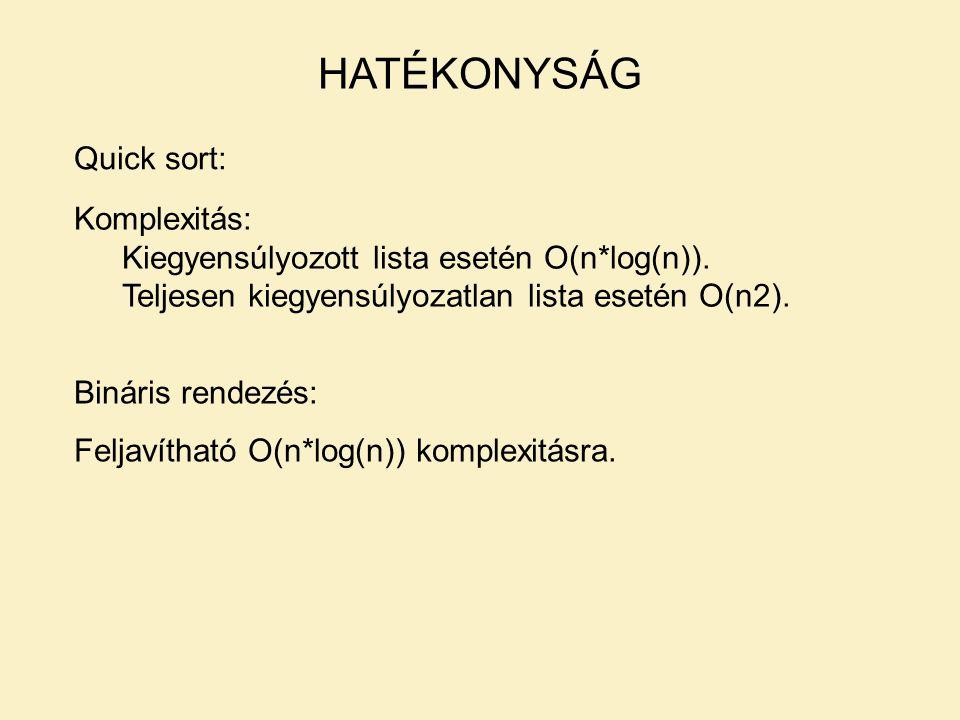Quick sort: HATÉKONYSÁG Komplexitás: Kiegyensúlyozott lista esetén O(n*log(n)). Teljesen kiegyensúlyozatlan lista esetén O(n2). Bináris rendezés: Felj