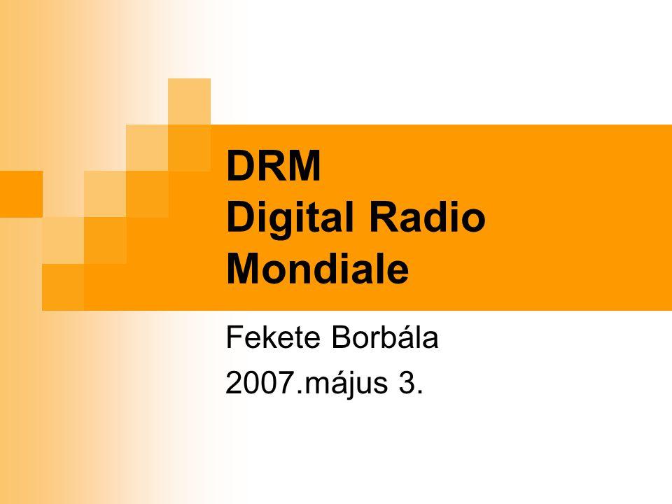 DRM Digital Radio Mondiale Fekete Borbála 2007.május 3.