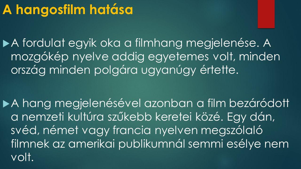 A hangosfilm hatása  A fordulat egyik oka a filmhang megjelenése. A mozgókép nyelve addig egyetemes volt, minden ország minden polgára ugyanúgy értet