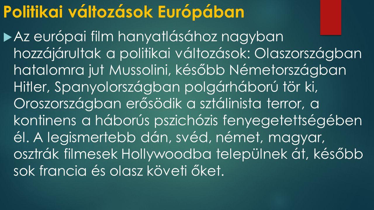 Politikai változások Európában  Az európai film hanyatlásához nagyban hozzájárultak a politikai változások: Olaszországban hatalomra jut Mussolini, k