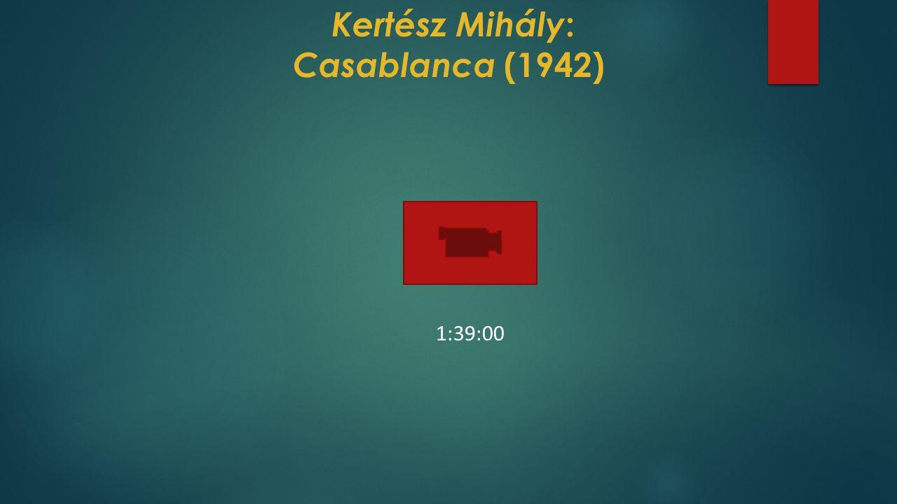 Kertész Mihály : Casablanca (1942) 1:39:00