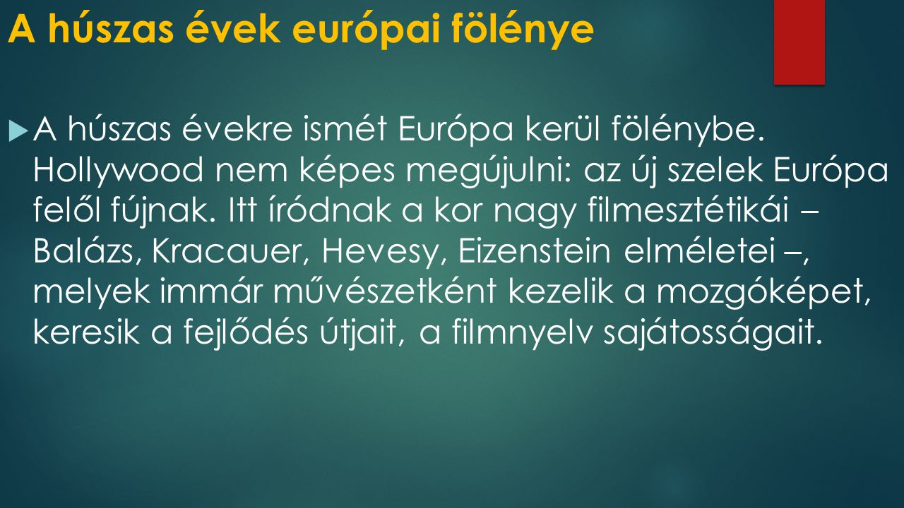 A húszas évek európai fölénye  A húszas évekre ismét Európa kerül fölénybe. Hollywood nem képes megújulni: az új szelek Európa felől fújnak. Itt íród