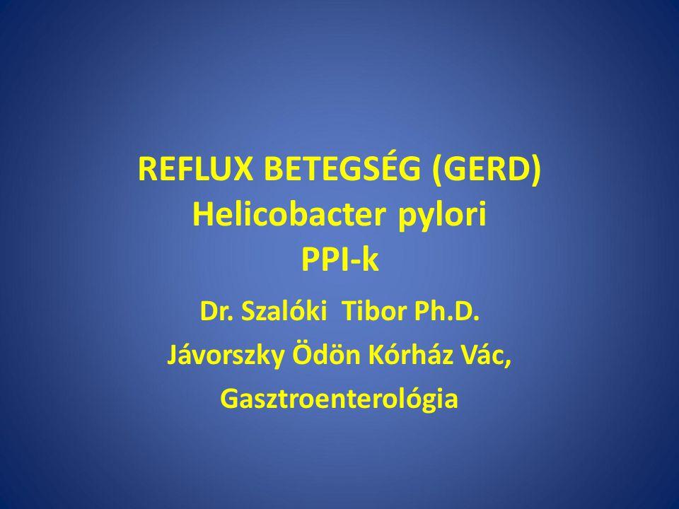 REFLUX BETEGSÉG (GERD) Helicobacter pylori PPI-k Dr.
