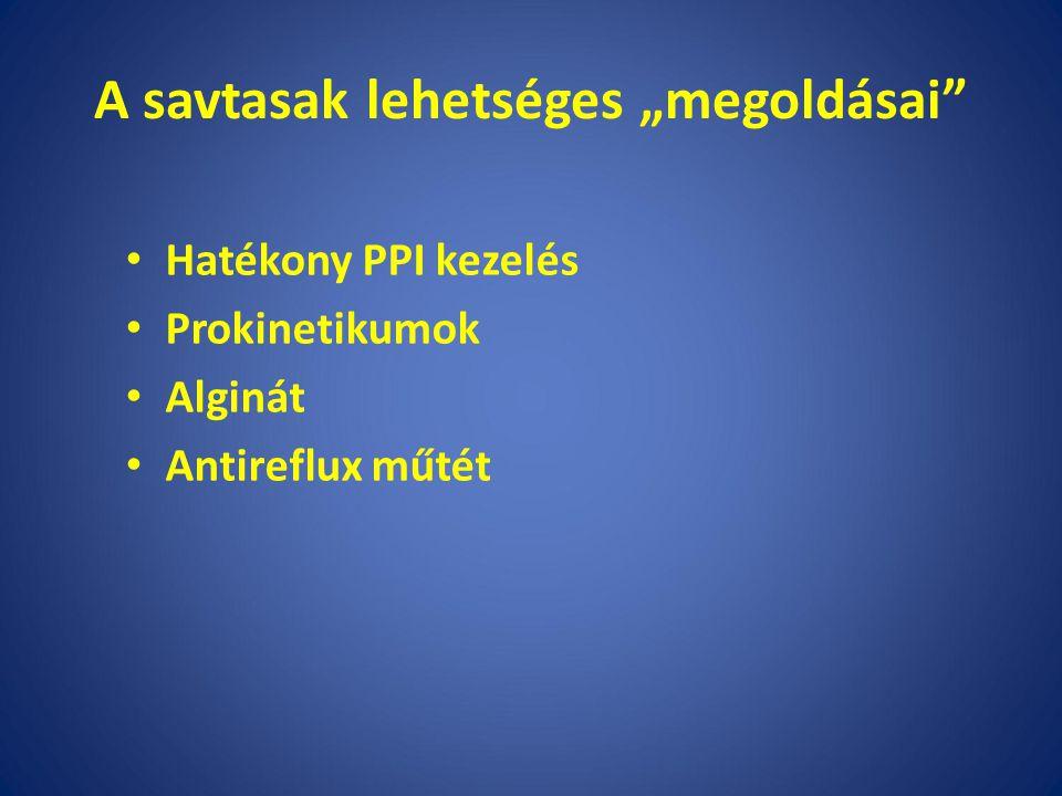 """A savtasak lehetséges """"megoldásai Hatékony PPI kezelés Prokinetikumok Alginát Antireflux műtét"""