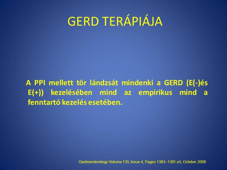 GERD TERÁPIÁJA A PPI mellett tör lándzsát mindenki a GERD (E(-)és E(+)) kezelésében mind az empirikus mind a fenntartó kezelés esetében.