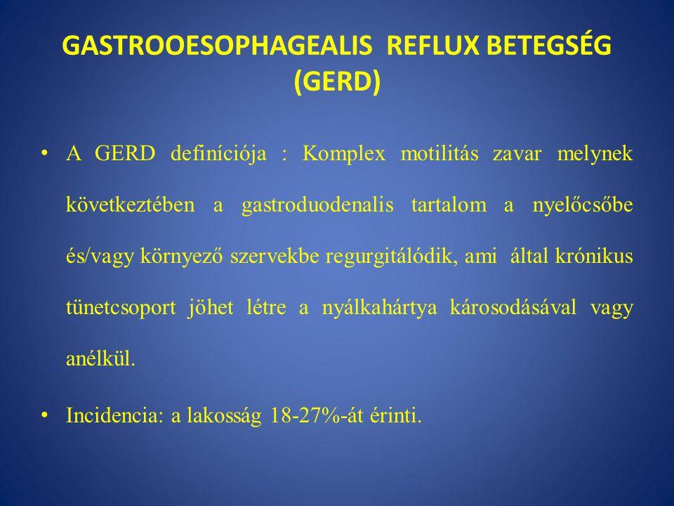 GASTROOESOPHAGEALIS REFLUX BETEGSÉG (GERD) A GERD definíciója : Komplex motilitás zavar melynek következtében a gastroduodenalis tartalom a nyelőcsőbe és/vagy környező szervekbe regurgitálódik, ami által krónikus tünetcsoport jöhet létre a nyálkahártya károsodásával vagy anélkül.