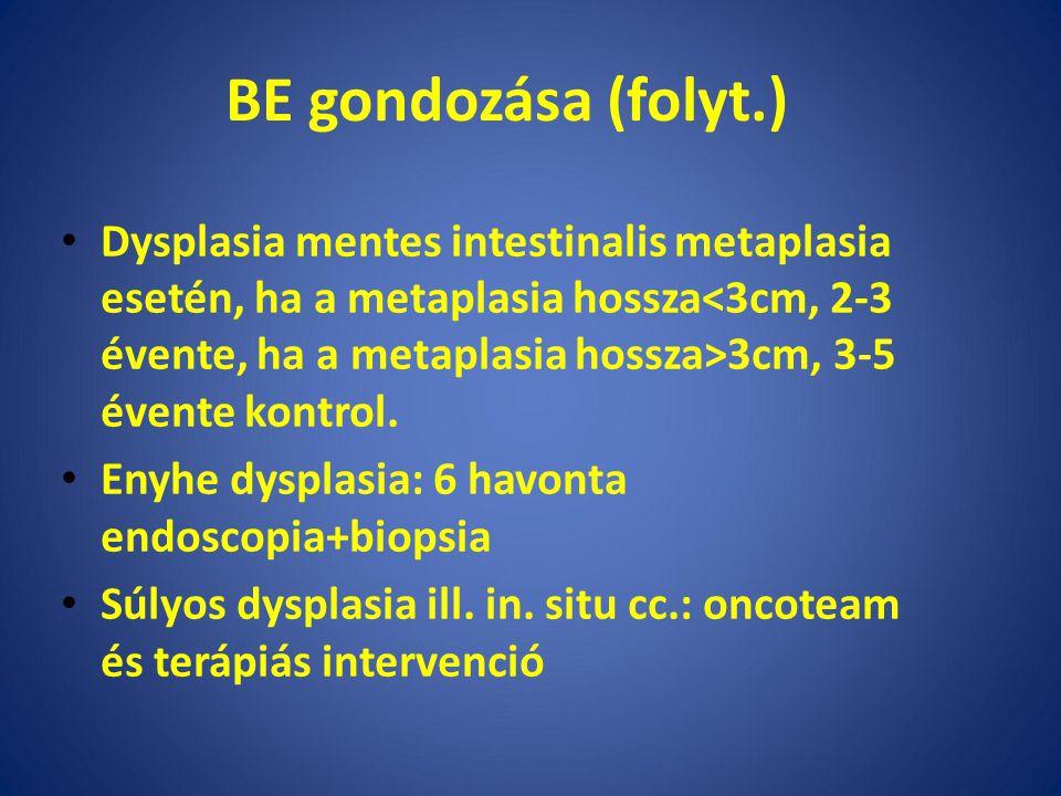 BE gondozása (folyt.) Dysplasia mentes intestinalis metaplasia esetén, ha a metaplasia hossza 3cm, 3-5 évente kontrol.