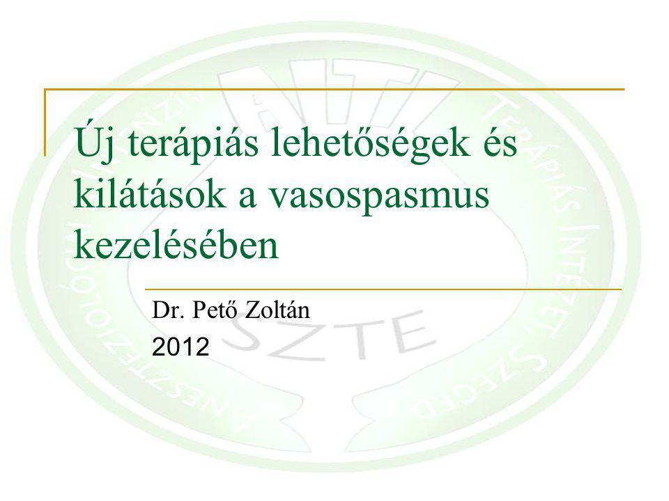 Új terápiás lehetőségek és kilátások a vasospasmus kezelésében Dr. Pető Zoltán 2012