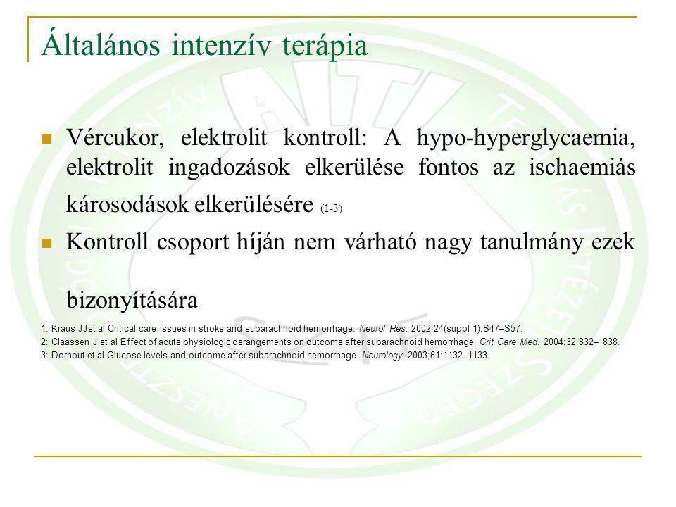 Általános intenzív terápia Vércukor, elektrolit kontroll: A hypo-hyperglycaemia, elektrolit ingadozások elkerülése fontos az ischaemiás károsodások elkerülésére (1-3) Kontroll csoport híján nem várható nagy tanulmány ezek bizonyítására 1: Kraus JJet al Critical care issues in stroke and subarachnoid hemorrhage.