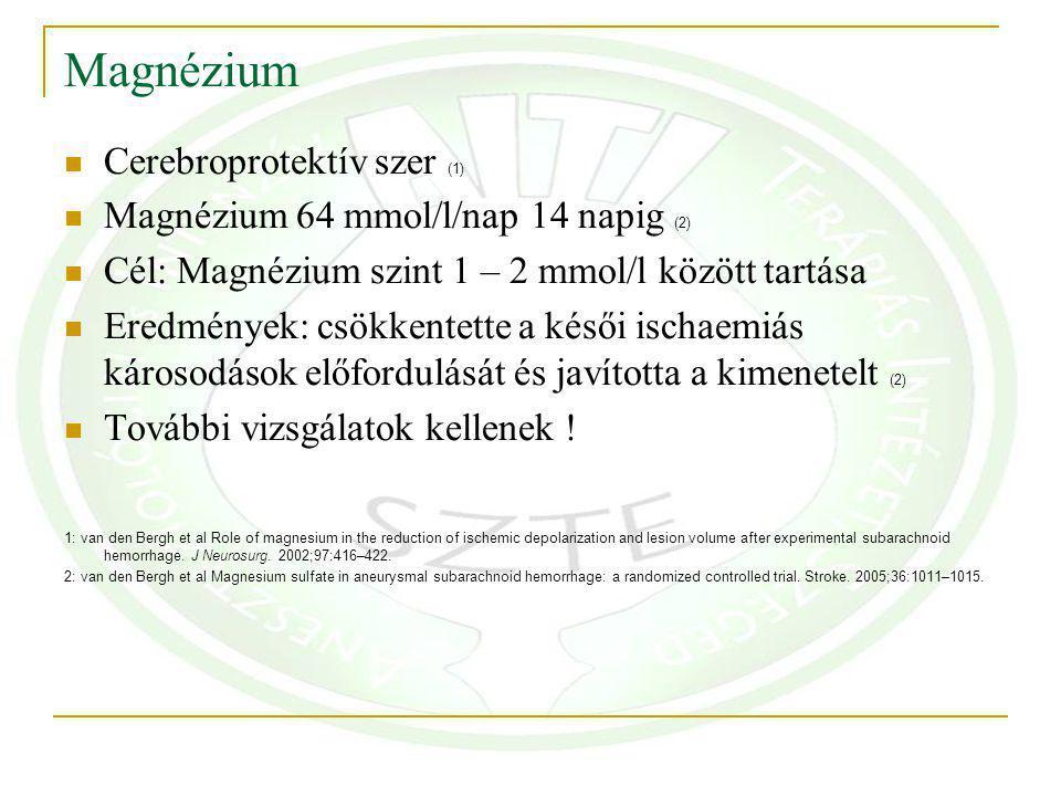 Magnézium Cerebroprotektív szer (1) Magnézium 64 mmol/l/nap 14 napig (2) Cél: Magnézium szint 1 – 2 mmol/l között tartása Eredmények: csökkentette a késői ischaemiás károsodások előfordulását és javította a kimenetelt (2) További vizsgálatok kellenek .