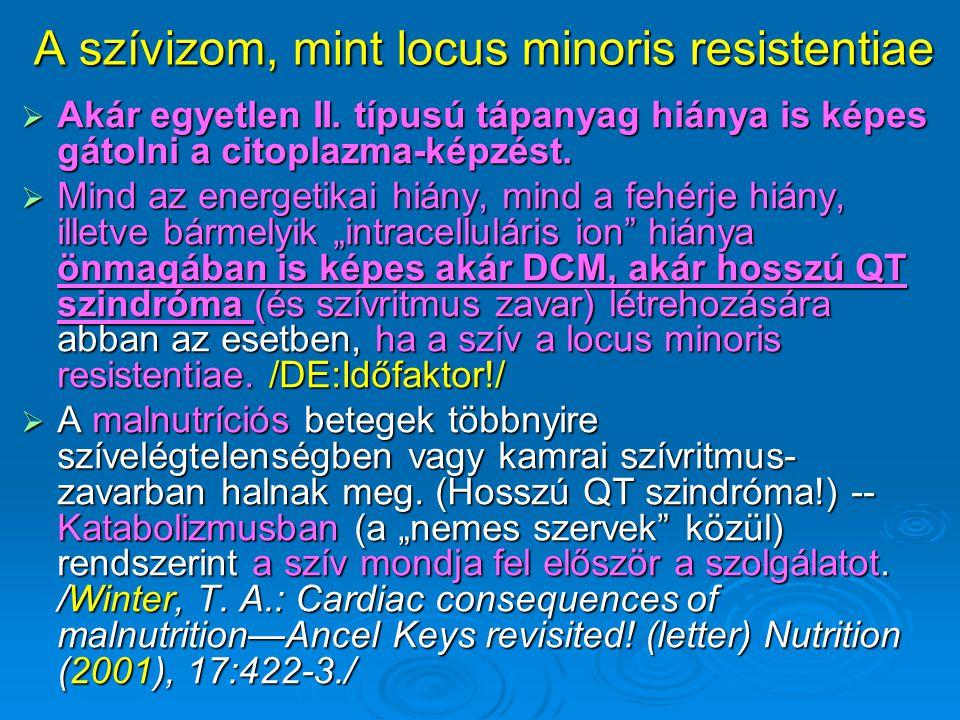 A szívizom, mint locus minoris resistentiae  Akár egyetlen II. típusú tápanyag hiánya is képes gátolni a citoplazma-képzést.  Mind az energetikai hi