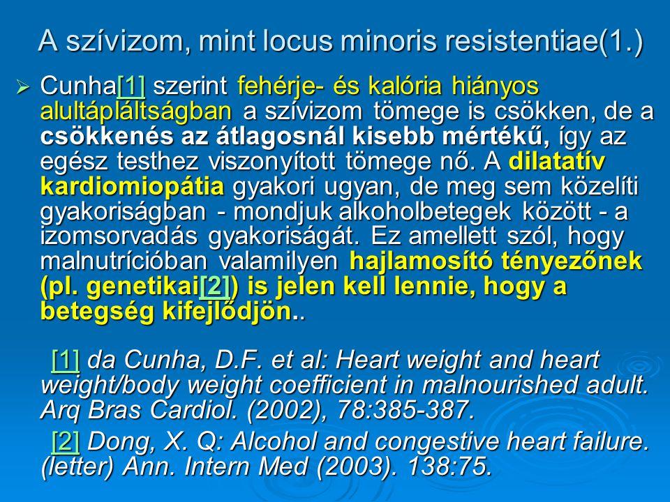 A szívizom, mint locus minoris resistentiae(1.)  Cunha[1] szerint fehérje- és kalória hiányos alultápláltságban a szívizom tömege is csökken, de a cs