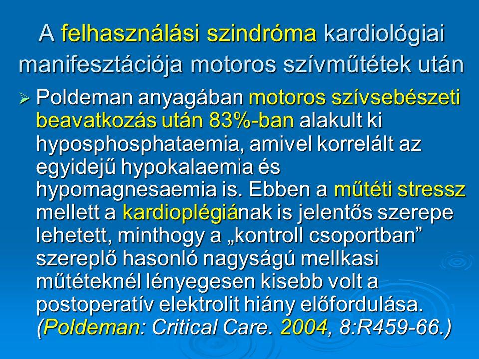 A felhasználási szindróma kardiológiai manifesztációja motoros szívműtétek után  Poldeman anyagában motoros szívsebészeti beavatkozás után 83%-ban al