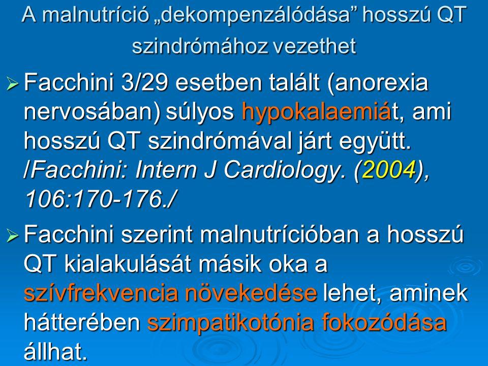 """A malnutríció """"dekompenzálódása"""" hosszú QT szindrómához vezethet  Facchini 3/29 esetben talált (anorexia nervosában) súlyos hypokalaemiát, ami hosszú"""