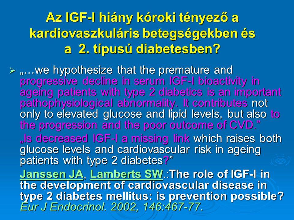 """Az IGF-I hiány kóroki tényező a kardiovaszkuláris betegségekben és a 2. típusú diabetesben?  """"…we hypothesize that the premature and progressive decl"""