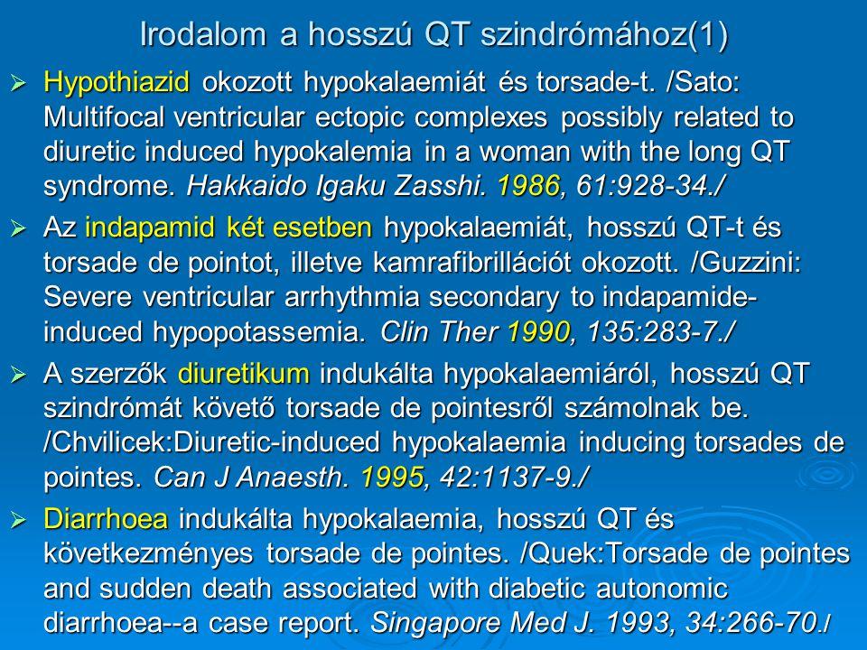 Irodalom a hosszú QT szindrómához(1)  Hypothiazid okozott hypokalaemiát és torsade-t. /Sato: Multifocal ventricular ectopic complexes possibly relate