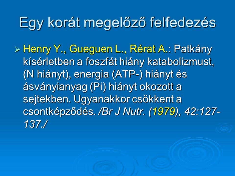 Egy korát megelőző felfedezés  Henry Y., Gueguen L., Rérat A.: Patkány kísérletben a foszfát hiány katabolizmust, (N hiányt), energia (ATP-) hiányt é