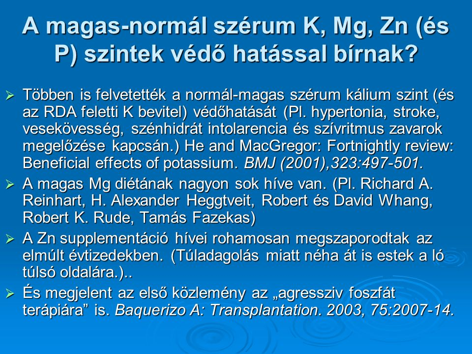 A magas-normál szérum K, Mg, Zn (és P) szintek védő hatással bírnak?  Többen is felvetették a normál-magas szérum kálium szint (és az RDA feletti K b