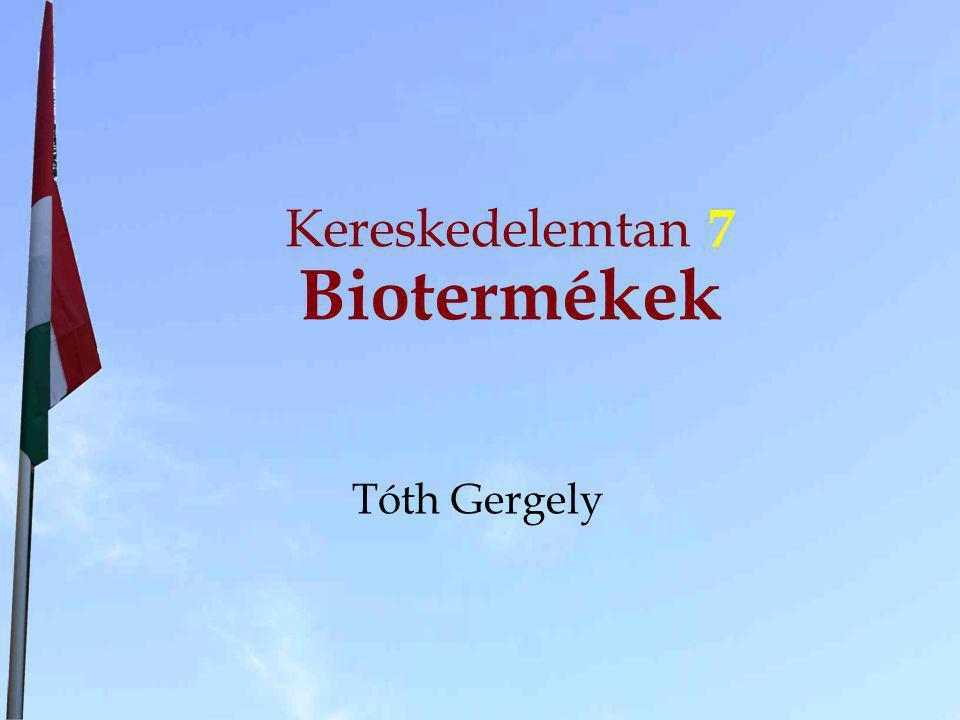 Kereskedelemtan 7 Biotermékek Tóth Gergely