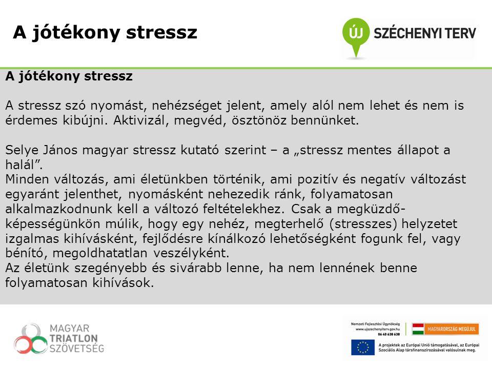 A stressz szó nyomást, nehézséget jelent, amely alól nem lehet és nem is érdemes kibújni. Aktivizál, megvéd, ösztönöz bennünket. Selye János magyar st