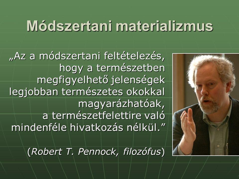"""Módszertani materializmus """"Az a módszertani feltételezés, hogy a természetben megfigyelhető jelenségek legjobban természetes okokkal magyarázhatóak, a"""