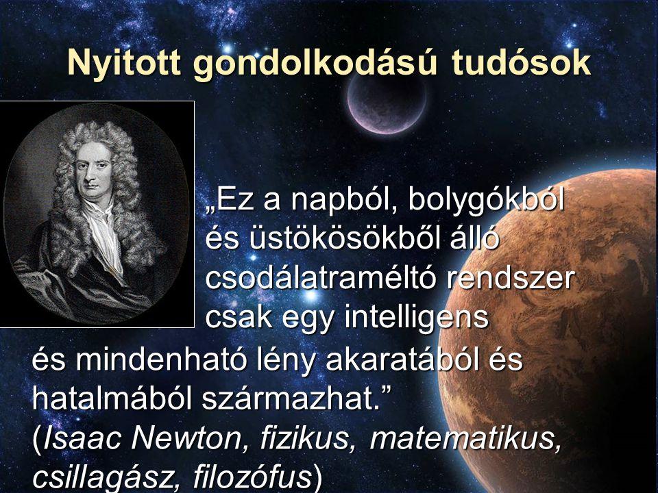 """Nyitott gondolkodású tudósok """"Ez a napból, bolygókból és üstökösökből álló csodálatraméltó rendszer csak egy intelligens és mindenható lény akaratából"""