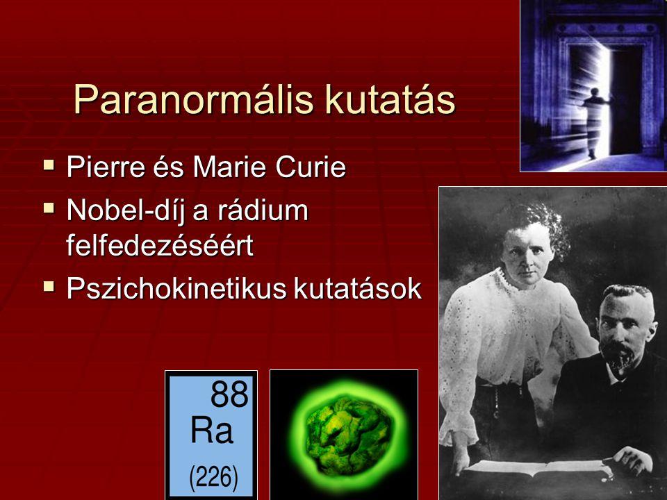 Paranormális kutatás  Pierre és Marie Curie  Nobel-díj a rádium felfedezéséért  Pszichokinetikus kutatások