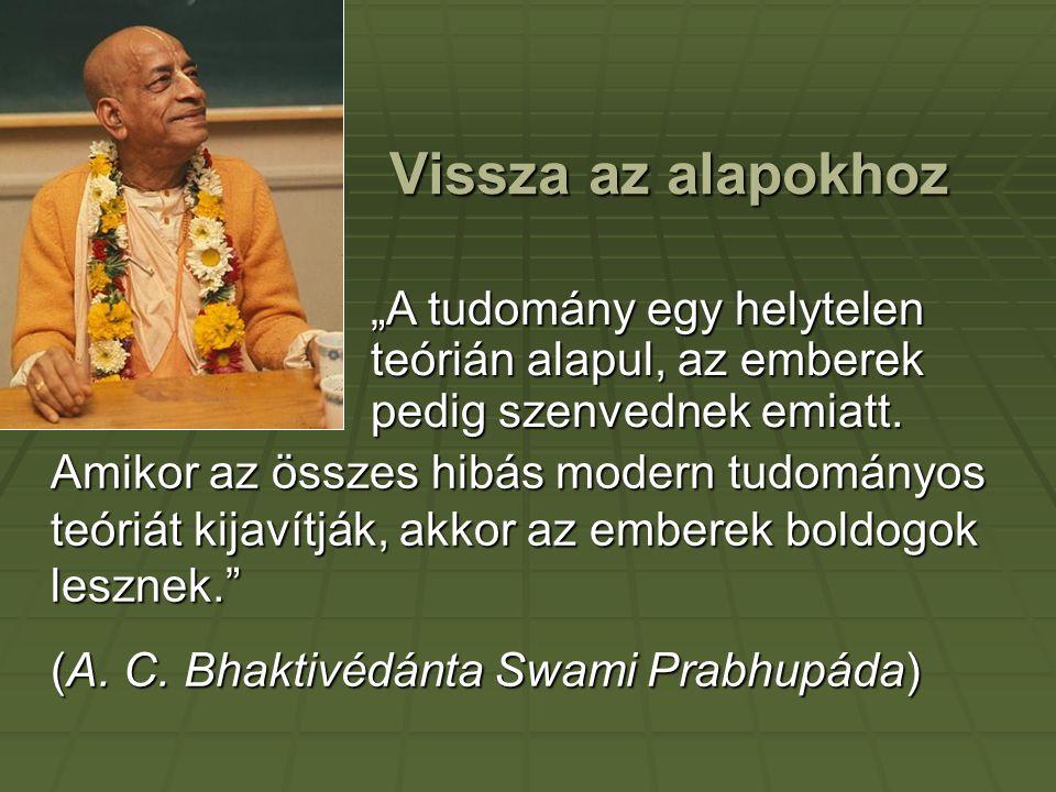 """Vissza az alapokhoz Amikor az összes hibás modern tudományos teóriát kijavítják, akkor az emberek boldogok lesznek."""" (A. C. Bhaktivédánta Swami Prabhu"""