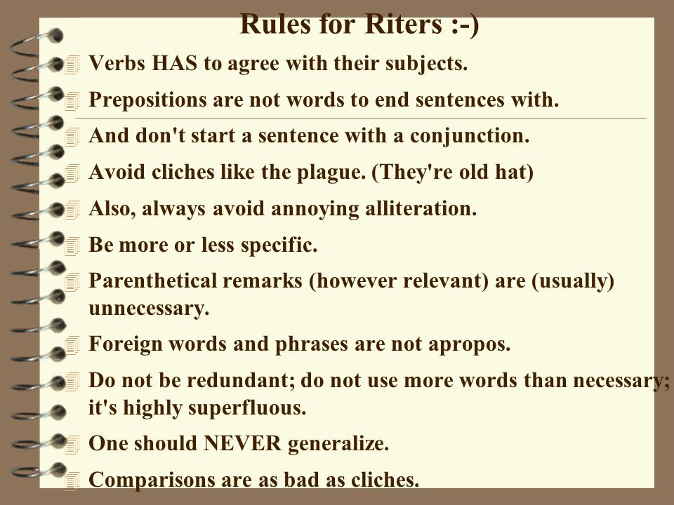 Rules for Riters :-) 4 Verbs HAS to agree with their subjects.