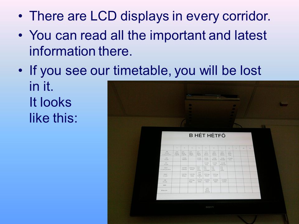 There are LCD displays in every corridor.
