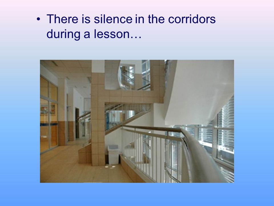 There is silence in the corridors during a lesson…