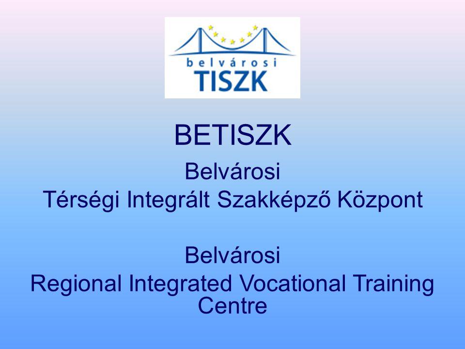 BETISZK Belvárosi Térségi Integrált Szakképző Központ Belvárosi Regional Integrated Vocational Training Centre