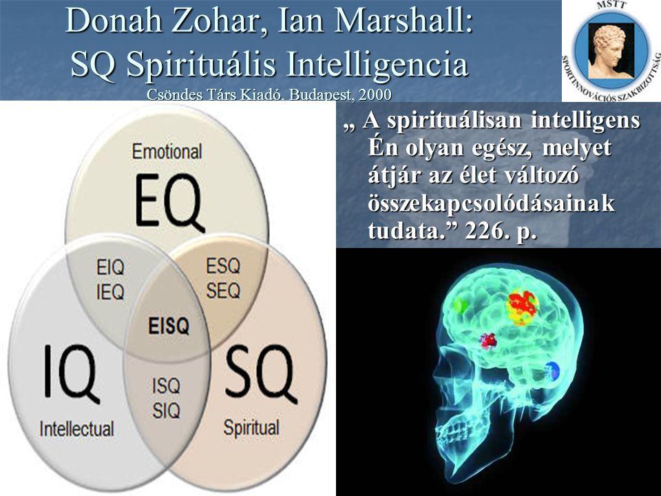 """Donah Zohar, Ian Marshall: SQ Spirituális Intelligencia Csöndes Társ Kiadó, Budapest, 2000 """" A spirituálisan intelligens Én olyan egész, melyet átjár"""
