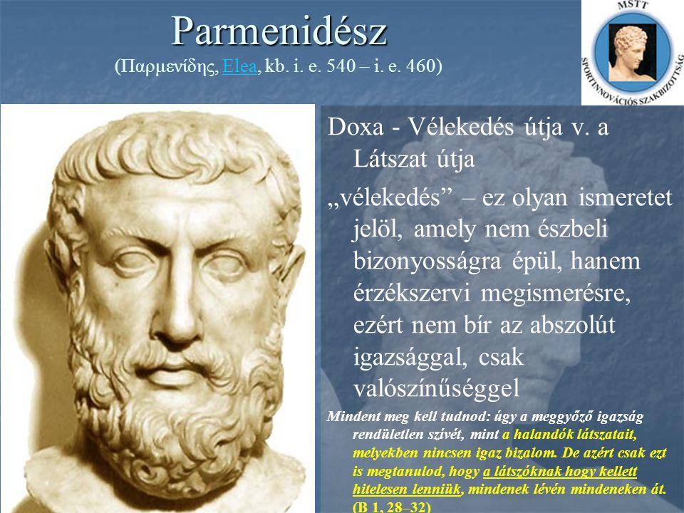 """Parmenidész Parmenidész (Παρμενίδης, Elea, kb. i. e. 540 – i. e. 460)Elea Doxa - Vélekedés útja v. a Látszat útja """"vélekedés"""" – ez olyan ismeretet jel"""