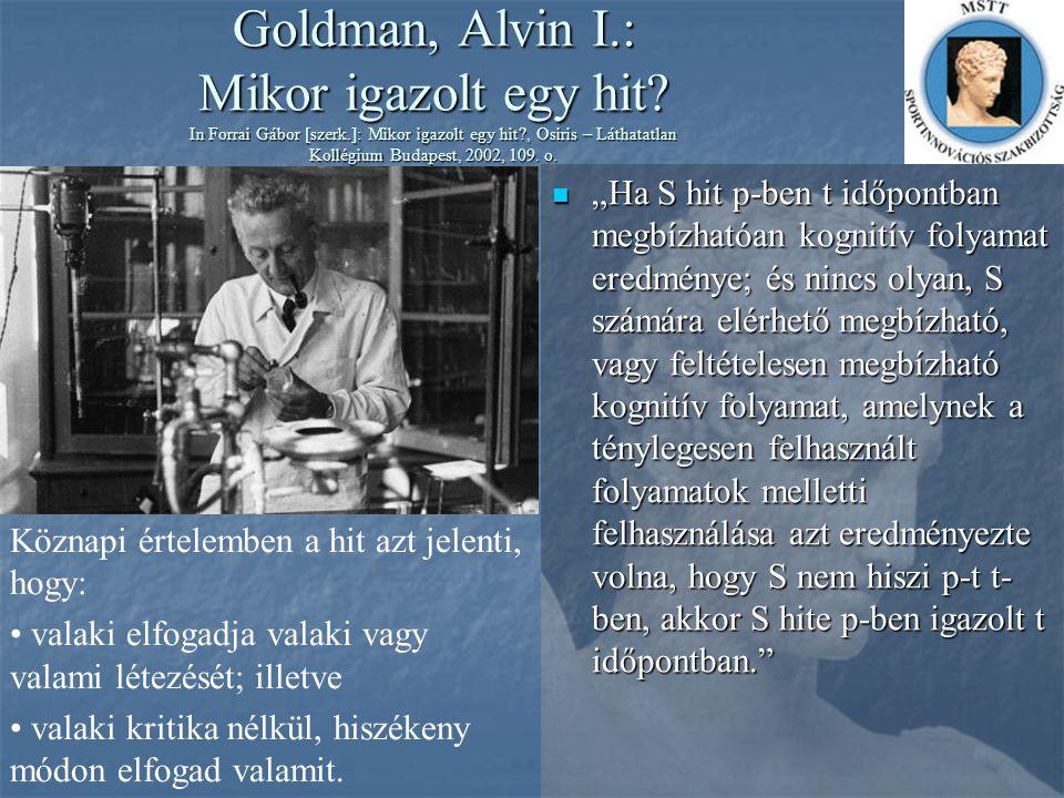 """Goldman, Alvin I.: Mikor igazolt egy hit? In Forrai Gábor [szerk.]: Mikor igazolt egy hit?, Osiris – Láthatatlan Kollégium Budapest, 2002, 109. o. """"Ha"""