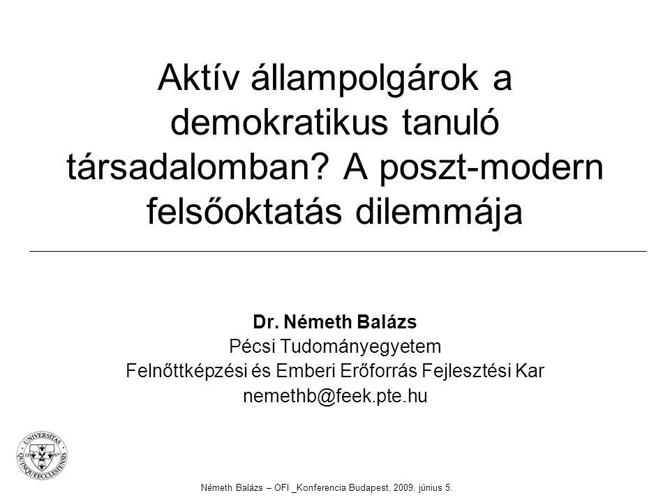 Aktív állampolgárok a demokratikus tanuló társadalomban? A poszt-modern felsőoktatás dilemmája Dr. Németh Balázs Pécsi Tudományegyetem Felnőttképzési