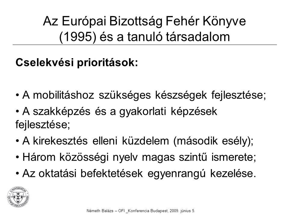 Az Európai Bizottság Fehér Könyve (1995) és a tanuló társadalom Cselekvési prioritások: A mobilitáshoz szükséges készségek fejlesztése; A szakképzés és a gyakorlati képzések fejlesztése; A kirekesztés elleni küzdelem (második esély); Három közösségi nyelv magas szintű ismerete; Az oktatási befektetések egyenrangú kezelése.