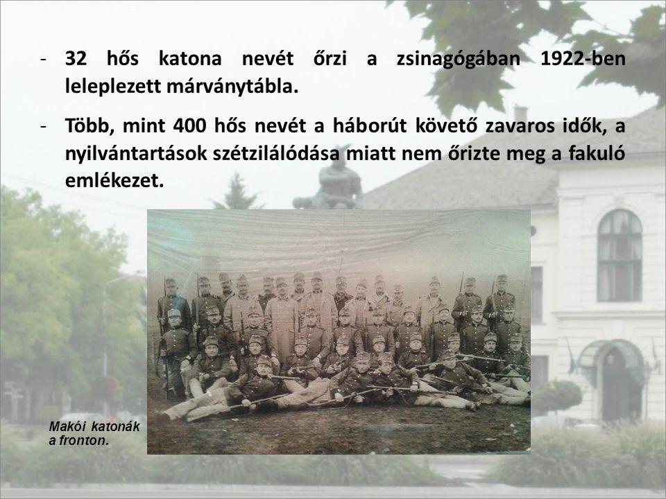 -32 hős katona nevét őrzi a zsinagógában 1922-ben leleplezett márványtábla. -Több, mint 400 hős nevét a háborút követő zavaros idők, a nyilvántartások