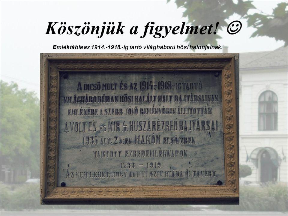 Köszönjük a figyelmet! Emléktábla az 1914.-1918.-ig tartó világháború hősi halottjainak.