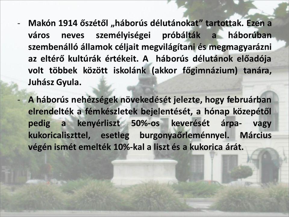 """-Makón 1914 őszétől """"háborús délutánokat"""" tartottak. Ezen a város neves személyiségei próbálták a háborúban szembenálló államok céljait megvilágítani"""