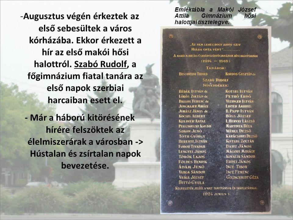 -Augusztus végén érkeztek az első sebesültek a város kórházába. Ekkor érkezett a hír az első makói hősi halottról. Szabó Rudolf, a főgimnázium fiatal