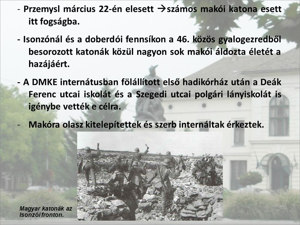 - Przemysl március 22-én elesett  számos makói katona esett itt fogságba. - Isonzónál és a doberdói fennsíkon a 46. közös gyalogezredből besorozott k