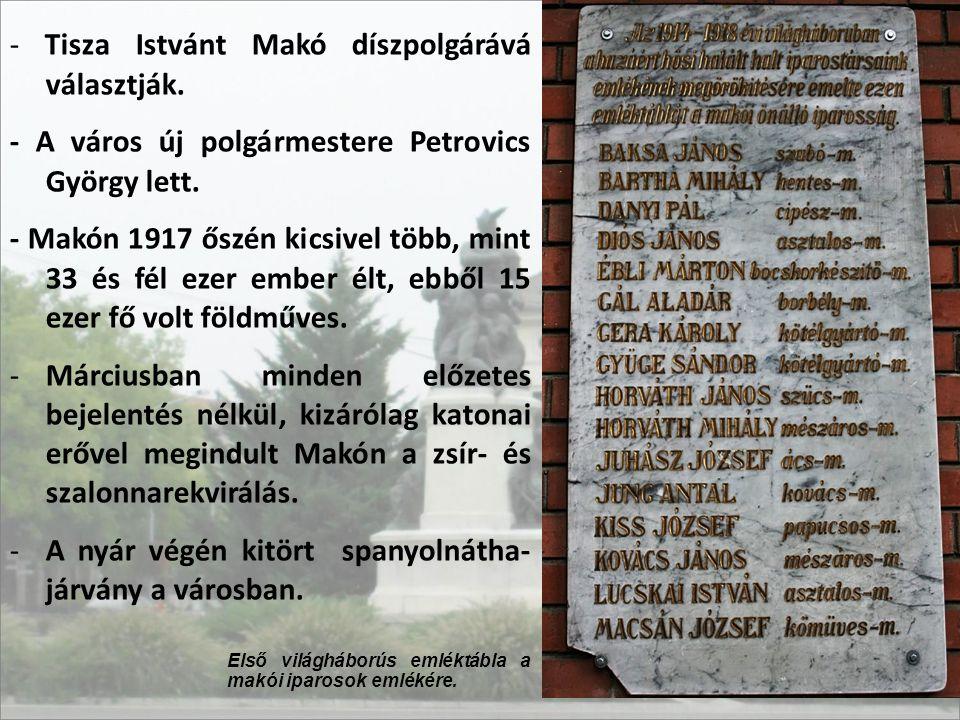 - Tisza Istvánt Makó díszpolgárává választják. - A város új polgármestere Petrovics György lett. - Makón 1917 őszén kicsivel több, mint 33 és fél ezer