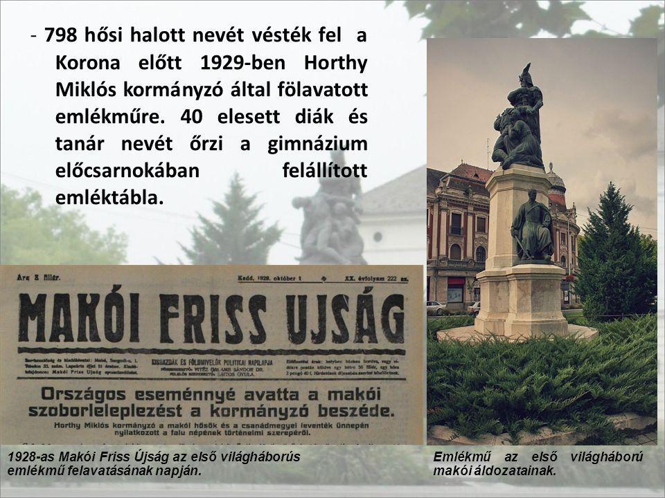 - 798 hősi halott nevét vésték fel a Korona előtt 1929-ben Horthy Miklós kormányzó által fölavatott emlékműre. 40 elesett diák és tanár nevét őrzi a g