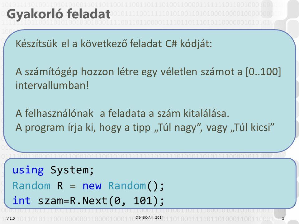 V 1.0 Gyakorló feladat Készítsük el a következő feladat C# kódját: A számítógép hozzon létre egy véletlen számot a [0..100] intervallumban! A felhaszn