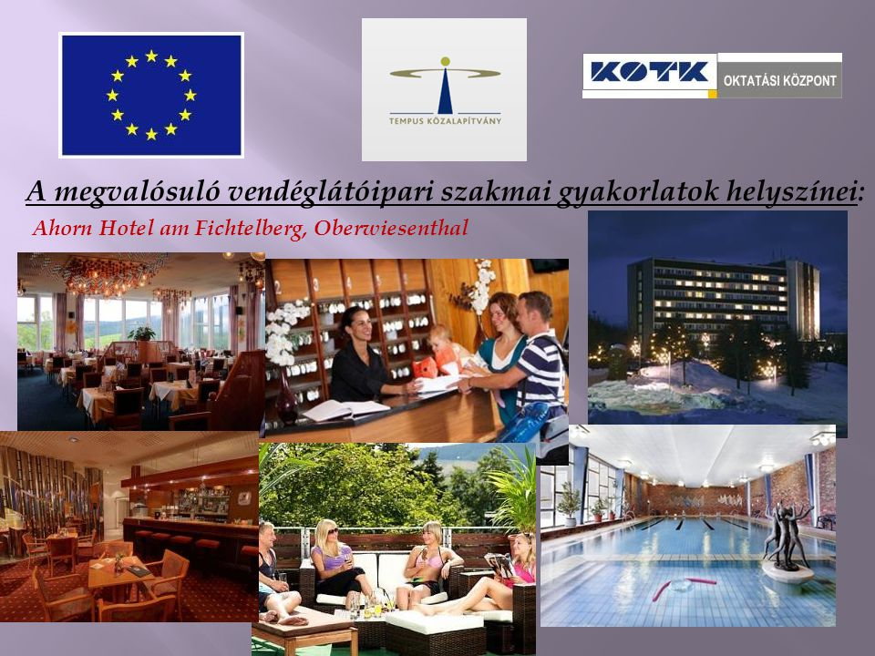 A megvalósuló vendéglátóipari szakmai gyakorlatok helyszínei: Ahorn Hotel am Fichtelberg, Oberwiesenthal