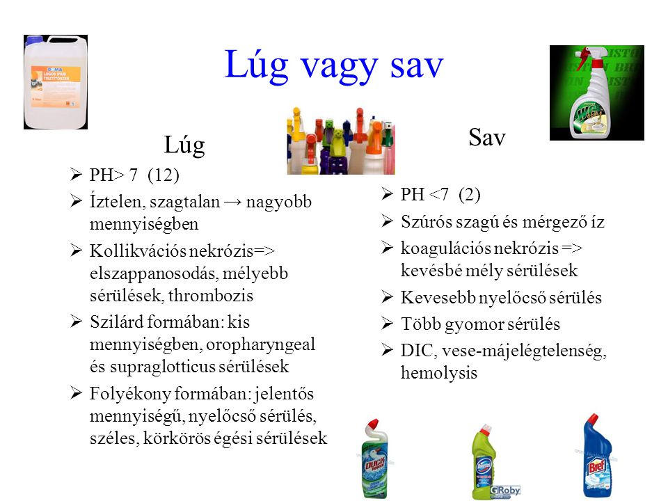 Lúg vagy sav Lúg  PH> 7 (12)  Íztelen, szagtalan → nagyobb mennyiségben  Kollikvációs nekrózis=> elszappanosodás, mélyebb sérülések, thrombozis  S