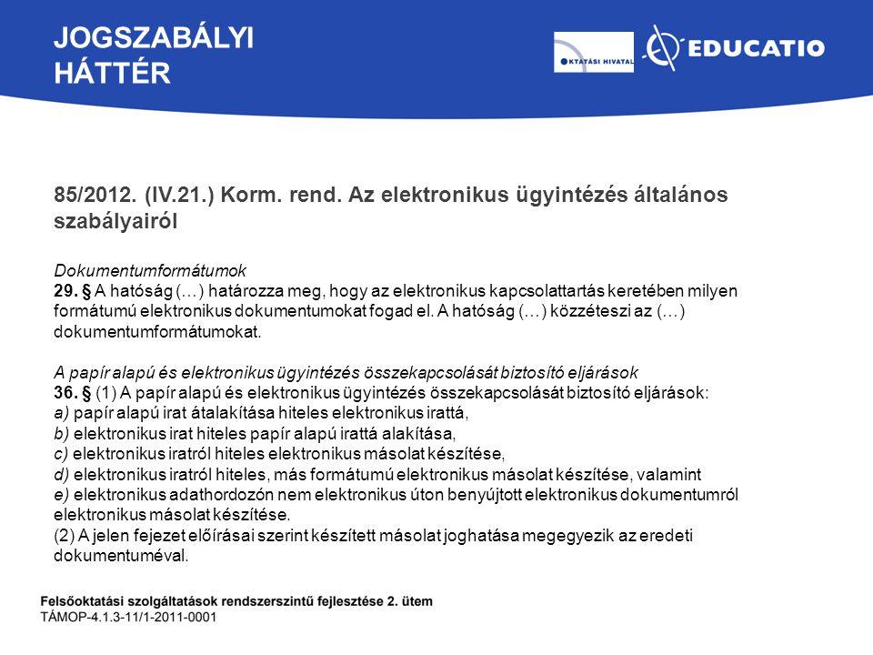 JOGSZABÁLYI HÁTTÉR 85/2012. (IV.21.) Korm. rend. Az elektronikus ügyintézés általános szabályairól Dokumentumformátumok 29. § A hatóság (…) határozza